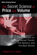 The Secret Science of Price and Volume: Techniques for Spotting Market Trends, Hot Sectors, and the Best Stocks