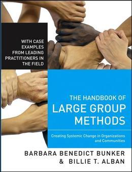 The Handbook of Large Group Methods: Creating Systemic Change in Organizations and Communities