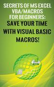 Secrets of MS Excel VBA/Macros for Beginners: Save Your Time With Visual Basic Macros!
