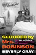 "Seduced by Mrs. Robinson: How ""The Graduate"" Became the Touchstone of a Generation"
