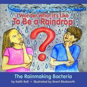 I Wonder What it's Like To Be a Raindrop: The Rainmaking Bacteria