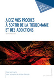 Aidez vos proches  sortir de la toxicomanie et des addictions