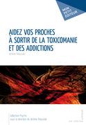 Aidez vos proches à sortir de la toxicomanie et des addictions