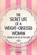 The Secret Life of a Weight-Obsessed Woman