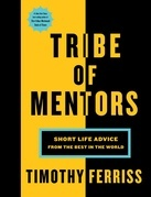 Tribe of Mentors: Short Life Advice from the Best in the World