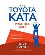 The Toyota Kata Practice Guide: Developing Scientific Thinking Skills for Superior Results-in 20 Minutes a Day