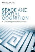 Space and Spatial Cognition: A Multidisciplinary Perspective