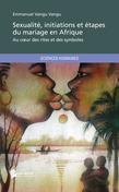 Sexualité, initiations et étapes du mariage en Afrique