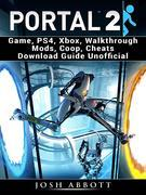 Portal 2 Game, PS4, Xbox, Walkthrough Mods, Coop, Cheats Download Guide Unofficial