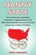 Nanny State: How Food Fascists, Teetotaling Do-Gooders, Priggish Moralists, and otherBoneheaded Bureaucrats are Turning America into a Nation of Child