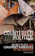 Counterfeit Politics: Secret Plots and Conspiracy Narratives in the Americas