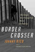 Border Crosser: One Gringo's Illicit Passage from Mexico into America