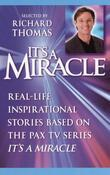 It's a Miracle: Real-Life Inspirational Stories Based on the PAX TV Series It's A Miracle