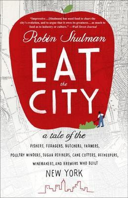 Eat the City: A Tale of the Fishers, Foragers, Butchers, Farmers, Poultry Minders, Sugar Refiners, Cane Cutters, Beekeepers, Winemakers, and Brewers W