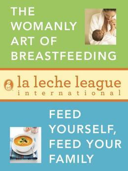 La Leche League 2-Book Bundle: The Womanly Art of Breastfeeding; Feed Yourself, Feed Your Family