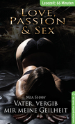 Vater! Vergib mir meine Geilheit | Erotische 66 Minuten - Love, Passion & Sex (Besondere Orte, Entjungferung, Happy End, Küssen, Selbstbefriedigung)