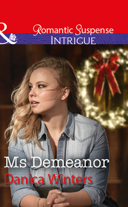Ms Demeanor: Ms Demeanor (Mystery Christmas, Book 4) / The Deputy's Witness (The Protectors of Riker County, Book 2) (Mills & Boon Intrigue) (Mystery Christmas, Book 4)