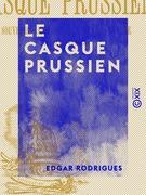 Le Casque prussien - Souvenirs anecdotiques de la guerre, 1870-1871