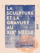 La Sculpture et la Gravure au XIXe siècle