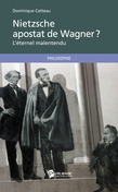 Nietzsche, apostat de Wagner ? L'ternel malentendu