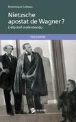 Nietzsche, apostat de Wagner ? L'éternel malentendu