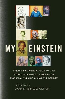 My Einstein: Essays by the World's Leading Thinkers on the Man, His Work, and His Legacy