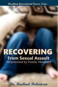 Recovering from Sexual Assault  by Family Members: Breaking Generational Curses