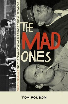 The Mad Ones: Crazy Joe and the Revolution at the Edge of the Underworld