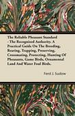 The Reliable Pheasant Standard - The Recognized Authority. a Practical Guide on the Breeding, Rearing, Trapping, Preserving, Crossmating, Protecting,