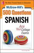 McGraw-Hill's 500 Spanish Questions: Ace Your College Exams