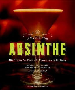 A Taste for Absinthe: 65 Recipes for Classic and Contemporary Cocktails
