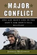 Major Conflict: One Gay Man's Life in the Don't-Ask-Don't-Tell Military