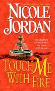 Nicole Jordan - Touch Me with Fire: A Novel