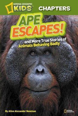 National Geographic Kids Chapters: Ape Escapes: and More True Stories of Animals Behaving Badly