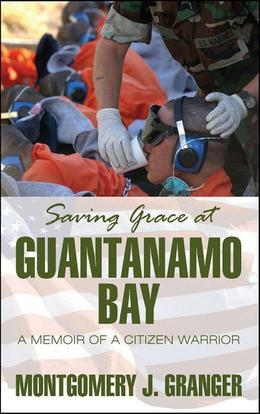 Saving Grace at Guantanamo Bay: A Memoir of a Citizen Warrior