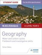 WJEC/Eduqas A-level Geography Student Guide 4: Water and carbon cycles; Fieldwork and investigative skills