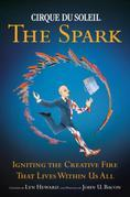 CIRQUE DU SOLEIL (R)THE SPARK: Igniting the Creative Fire That Lives Within Us All