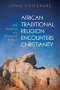 African Traditional Religion Encounters Christianity: The Resilience of a Demonized Religion