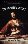 The Beloved Apostle?: The Transformation of the Apostle John into the Fourth Evangelist