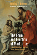 The Form and Function of Mark 1:1-15: A Multi-Disciplinary Approach to the Markan Prologue