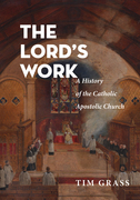 The Lord's Work: A History of the Catholic Apostolic Church
