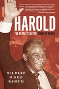Harold, the People's Mayor: The Biography of Harold Washington