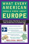 What Every American Should Know About Europe: The Hot Spots, Hotshots, Political Muck-ups, Cross-Border Sniping, and CulturalChaos of Our Transatlanti