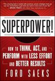 Superpower: How to Think, ACT, and Perform with Less Effort and Better Results