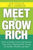 Meet and Grow Rich: How to Easily Create and Operate Your Own &quot;Mastermind&quot; Group for Health, Wealth, and More