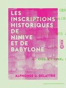 Les Inscriptions historiques de Ninive et de Babylone - Aspect général de ces documents - Examen raisonné des versions françaises et anglaises