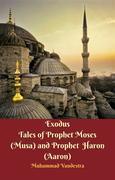 Exodus Tales of Prophet Moses (Musa) & Prophet Haron (Aaron)