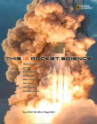 This Is Rocket Science: True Stories of the Risk-taking Scientists who Figure Out Ways to Explore Beyond (Science & Nature)