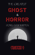 The Greatest Ghost and Horror Stories Ever Written: volume 1 (30 short stories)