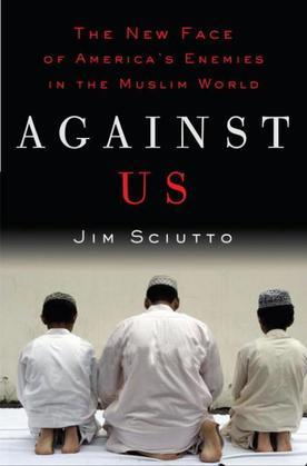 Against Us: The New Face of America's Enemies in the Muslim World